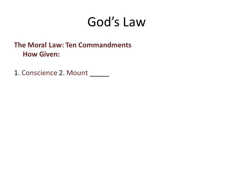 The Moral Law: Ten Commandments How Given: 1. Conscience 2. Mount _____ God's Law