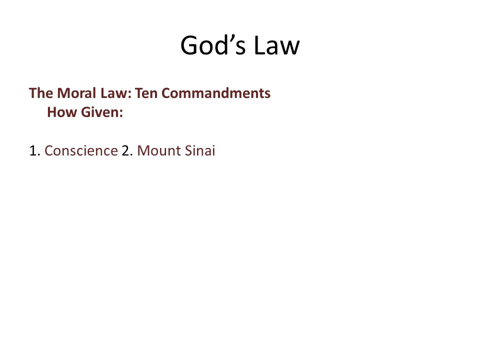 The Moral Law: Ten Commandments How Given: 1. Conscience 2. Mount Sinai God's Law