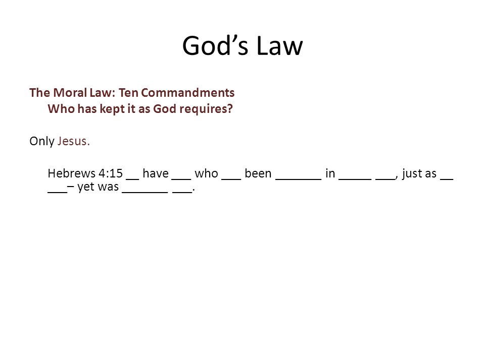 The Moral Law: Ten Commandments Who has kept it as God requires.