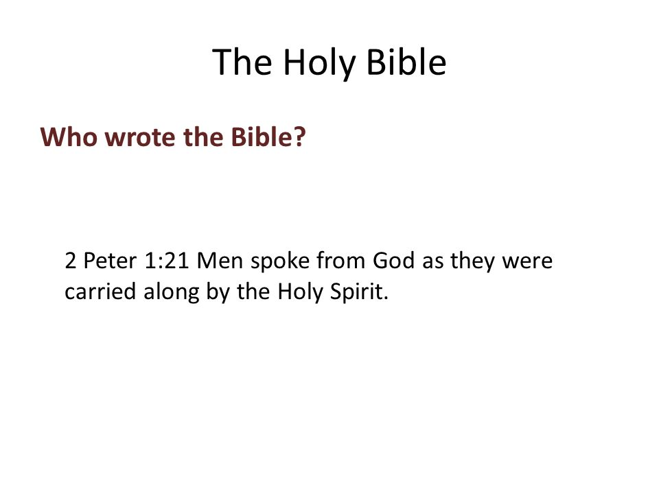 Who wrote the Bible. 2 Peter 1:21 Men spoke from God as they were carried along by the Holy Spirit.