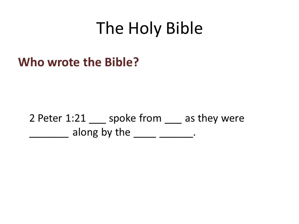 Who wrote the Bible. 2 Peter 1:21 ___ spoke from ___ as they were _______ along by the ____ ______.