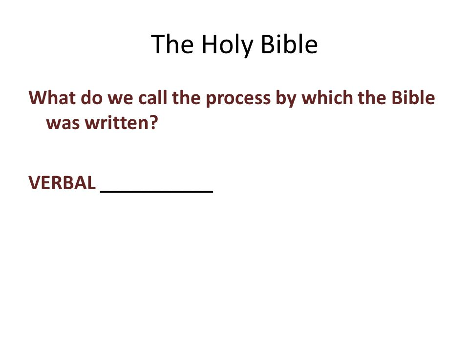 What do we call the process by which the Bible was written VERBAL ___________ The Holy Bible