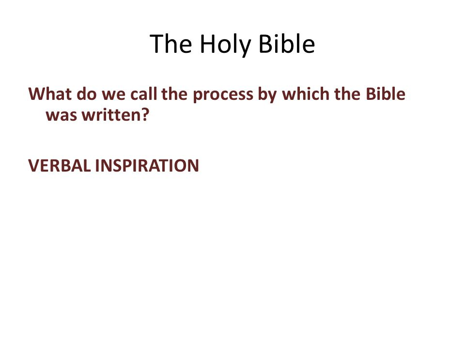 What do we call the process by which the Bible was written VERBAL INSPIRATION The Holy Bible