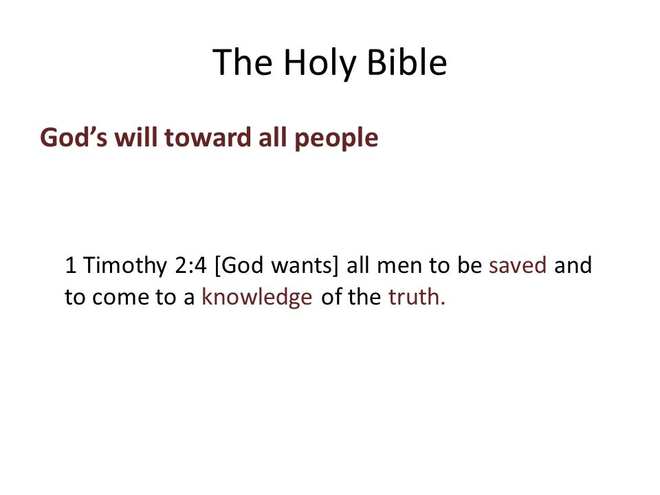 God's will toward all people 1 Timothy 2:4 [___ wants] ___ men to be _____ and to ____ to a _________ of the _____.