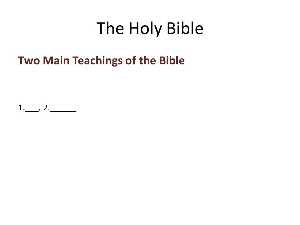 Two Main Teachings of the Bible 1.___, 2.______ The Holy Bible