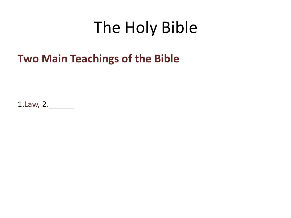 Two Main Teachings of the Bible 1.Law, 2.______ The Holy Bible