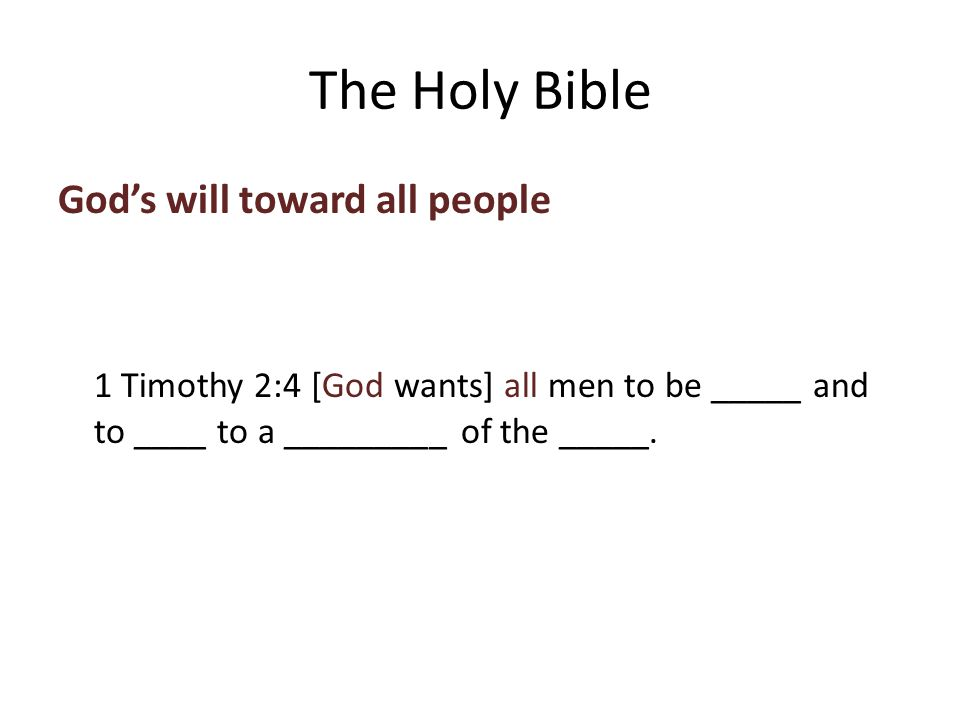 God's will toward all people 1 Timothy 2:4 [God wants] all men to be saved and to ____ to a _________ of the _____.