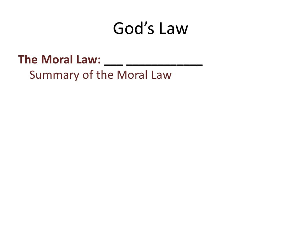 The Moral Law: ___ ____________ Summary of the Moral Law God's Law