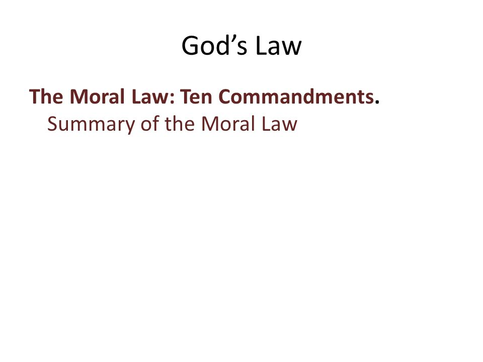 The Moral Law: Ten Commandments. Summary of the Moral Law God's Law