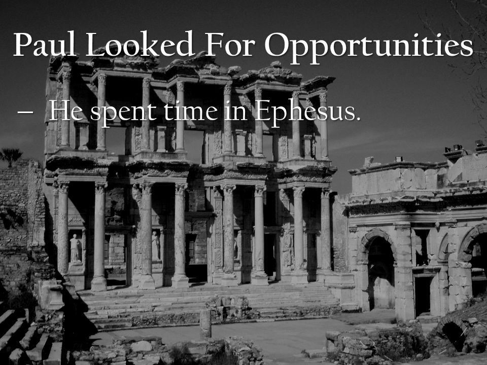  He spent time in Ephesus.