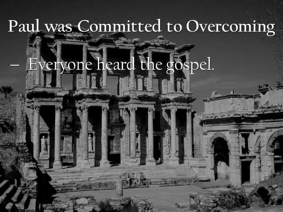  Everyone heard the gospel.