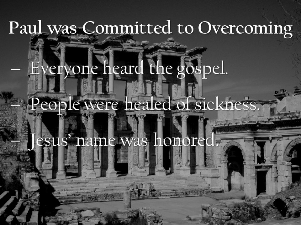Paul was Committed to Overcoming  Everyone heard the gospel.