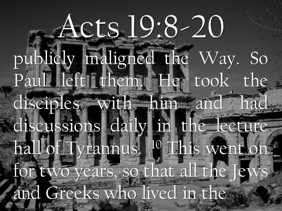 Acts 19:8-20 publicly maligned the Way. So Paul left them.