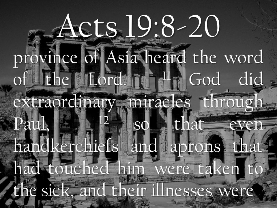 Acts 19:8-20 cured and the evil spirits left them.