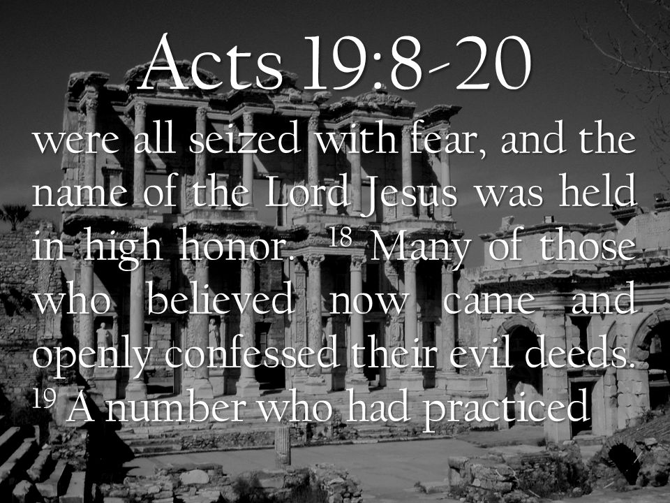 Acts 19:8-20 sorcery brought their scrolls together and burned them publicly.