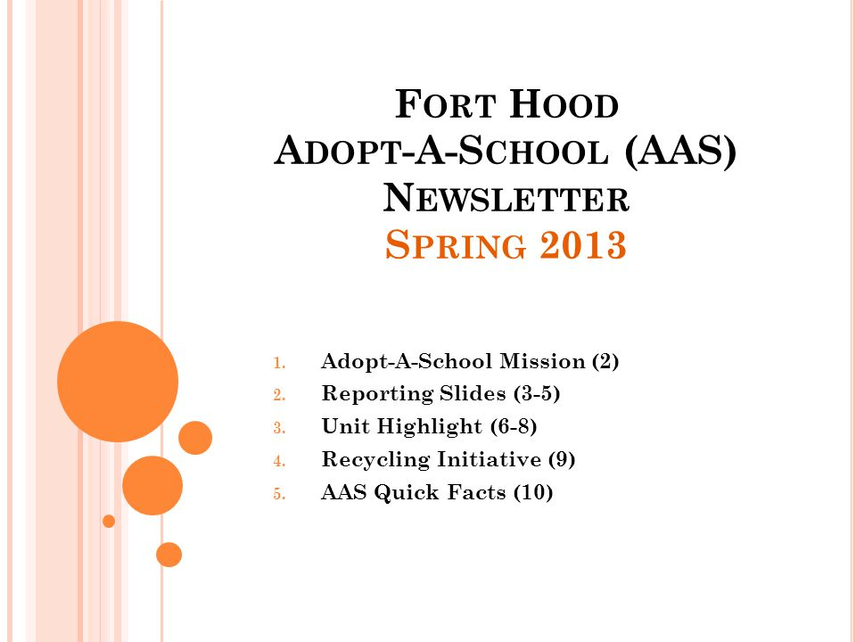 A DOPT -A-S CHOOL M ISSION The mission of the AAS program is to routinely contribute military resources and services to schools in order to nurture the intellectual, emotional, social, and physical growth of children in the greater Fort Hood area.