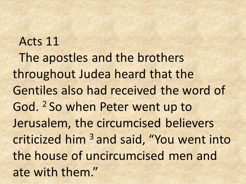 Acts 11 The apostles and the brothers throughout Judea heard that the Gentiles also had received the word of God.