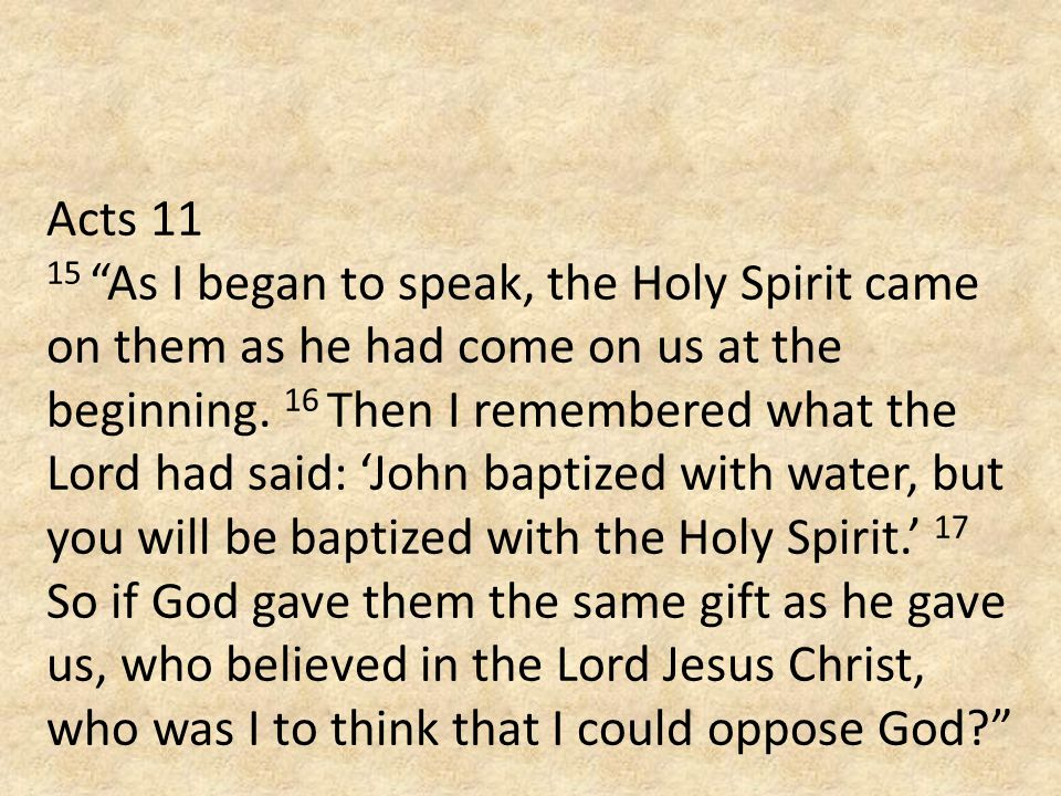 Acts 11 15 As I began to speak, the Holy Spirit came on them as he had come on us at the beginning.
