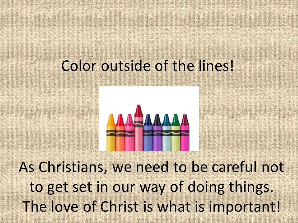 Color outside of the lines.