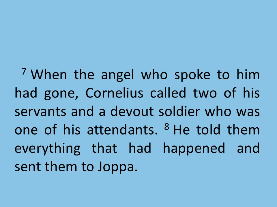 7 When the angel who spoke to him had gone, Cornelius called two of his servants and a devout soldier who was one of his attendants.