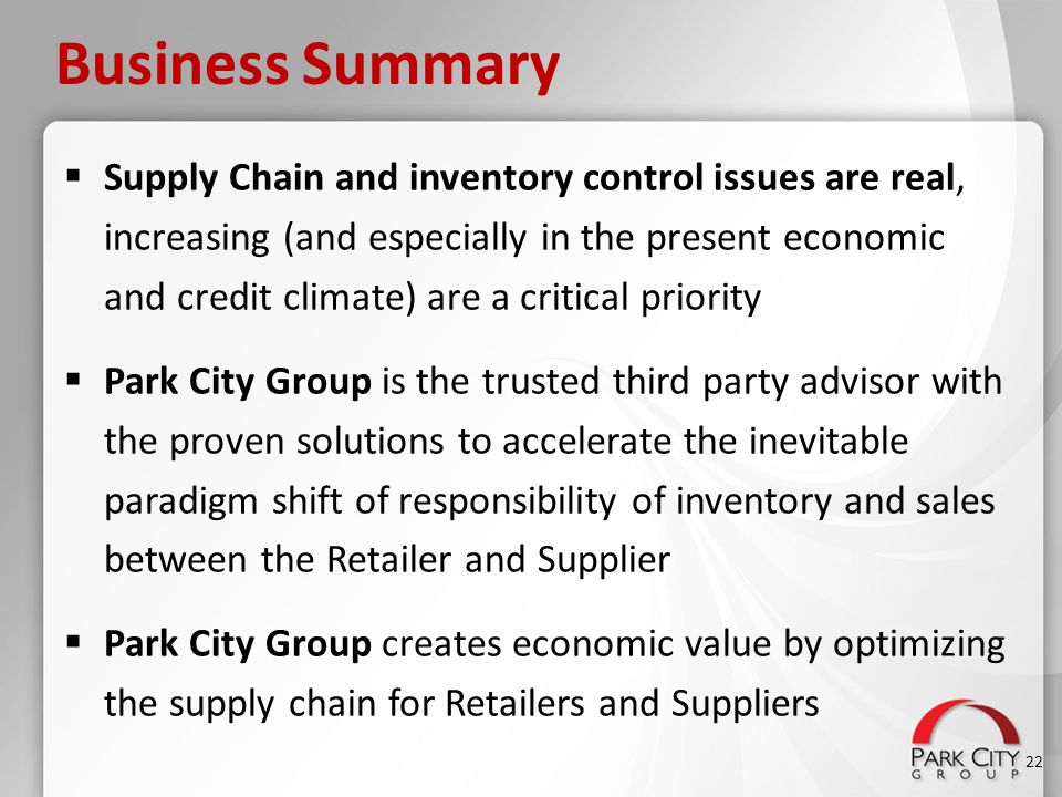 Business Summary  Supply Chain and inventory control issues are real, increasing (and especially in the present economic and credit climate) are a cr
