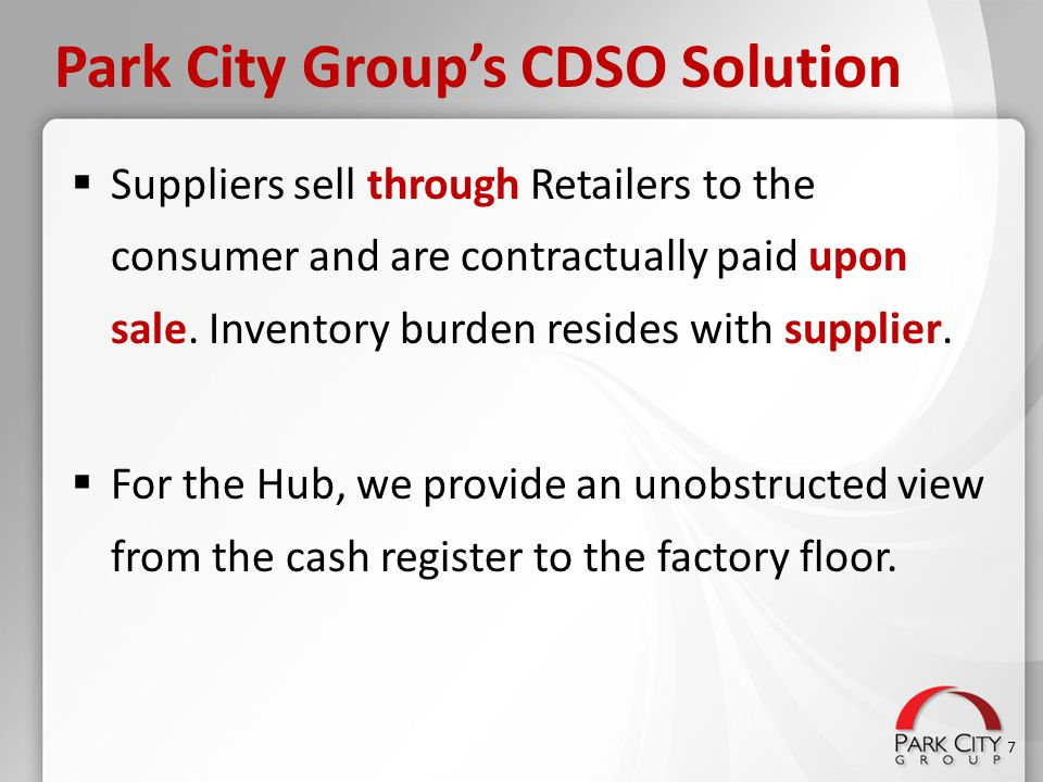 Park City Group's CDSO Solution  Suppliers sell through Retailers to the consumer and are contractually paid upon sale. Inventory burden resides with