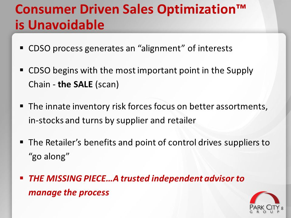 "Consumer Driven Sales Optimization™ is Unavoidable  CDSO process generates an ""alignment"" of interests  CDSO begins with the most important point in"
