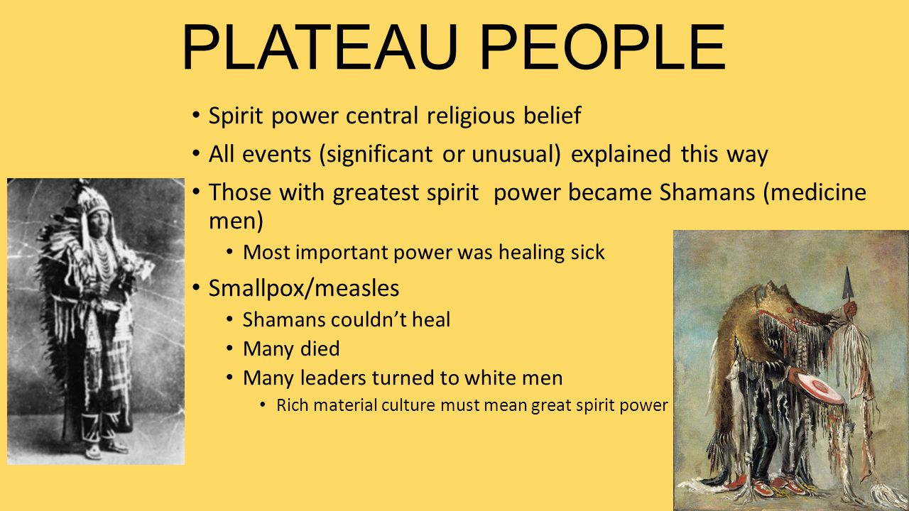 PLATEAU PEOPLE Spirit power central religious belief All events (significant or unusual) explained this way Those with greatest spirit power became Sh