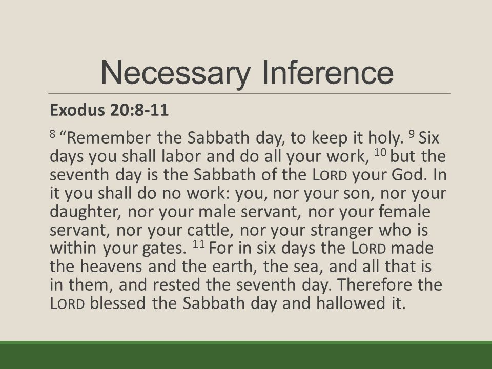 Necessary Inference Exodus 20:8-11 8 Remember the Sabbath day, to keep it holy.