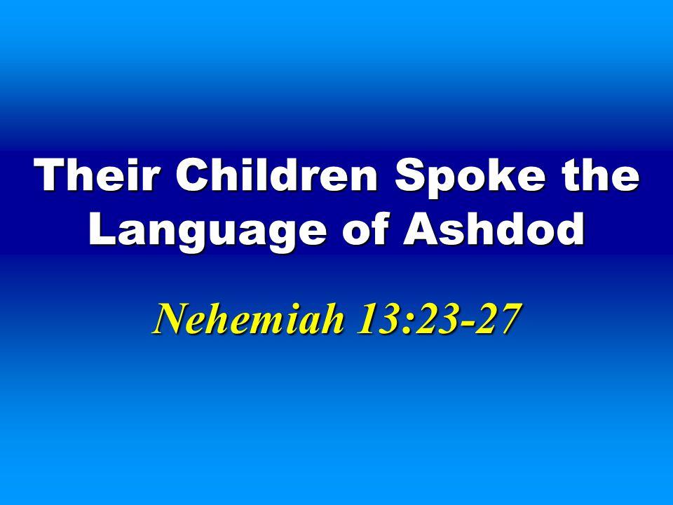 Their Children Spoke the Language of Ashdod Nehemiah 13:23-27