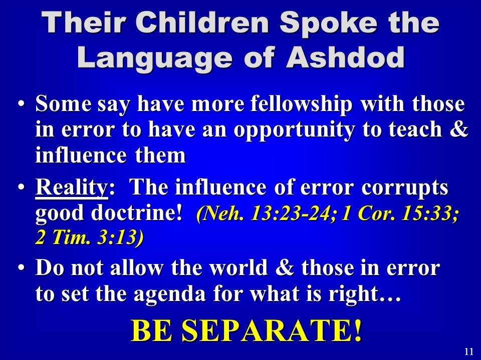Some say have more fellowship with those in error to have an opportunity to teach & influence themSome say have more fellowship with those in error to have an opportunity to teach & influence them Reality: The influence of error corrupts good doctrine.