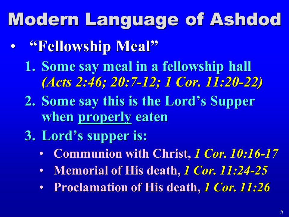 "Modern Language of Ashdod ""Fellowship Meal""""Fellowship Meal"" 1.Some say meal in a fellowship hall (Acts 2:46; 20:7-12; 1 Cor. 11:20-22) 2.Some say thi"