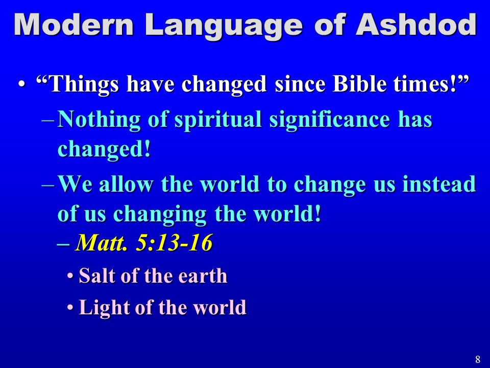 Modern Language of Ashdod Things have changed since Bible times! Things have changed since Bible times! –Nothing of spiritual significance has changed.