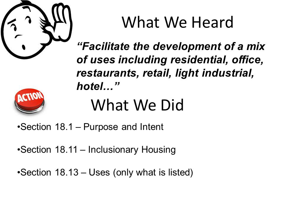 "What We Heard What We Did ""Facilitate the development of a mix of uses including residential, office, restaurants, retail, light industrial, hotel…"" S"