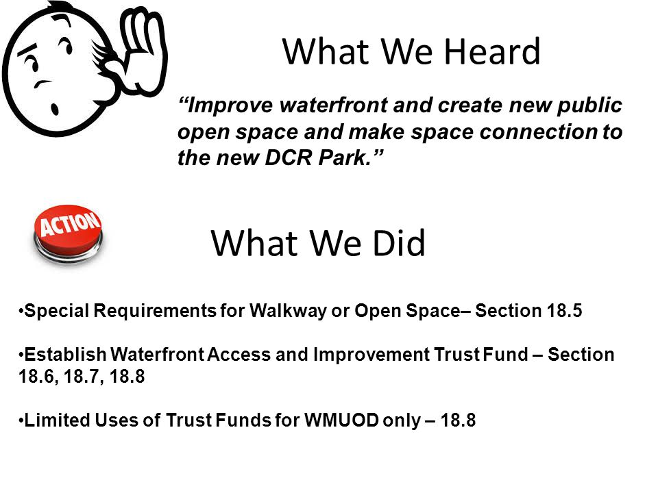 "What We Heard What We Did ""Improve waterfront and create new public open space and make space connection to the new DCR Park."" Special Requirements fo"