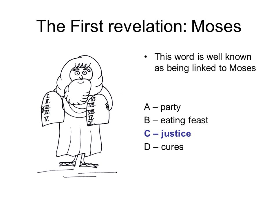 The First revelation: Moses This word is well known as being linked to Moses A – party B – eating feast C – justice D – cures