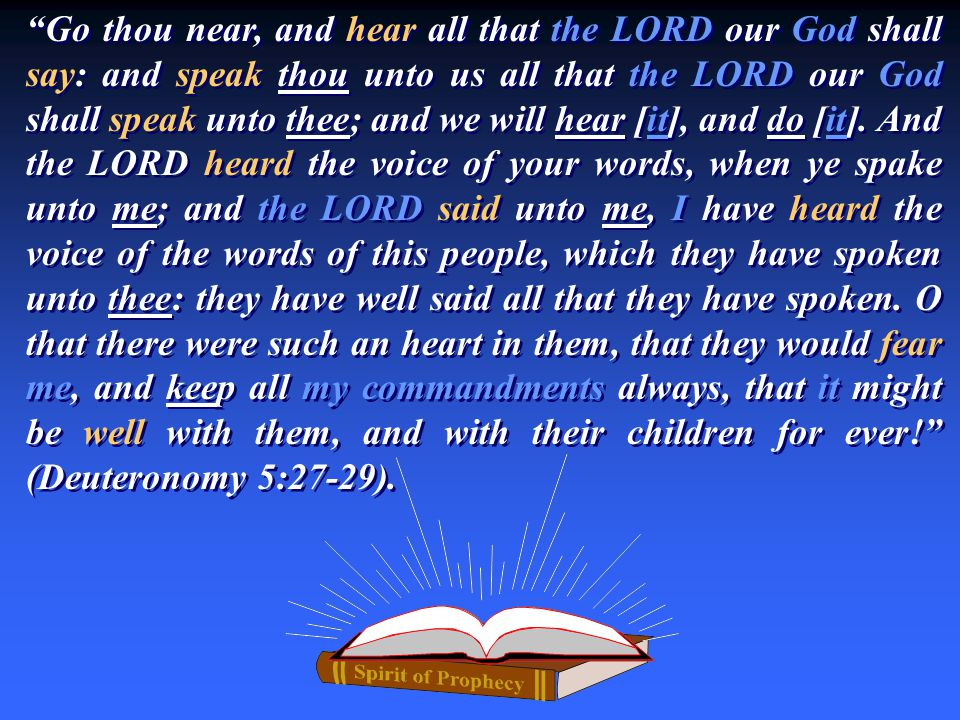 Go thou near, and hear all that the LORD our God shall say: and speak thou unto us all that the LORD our God shall speak unto thee; and we will hear [it], and do [it].