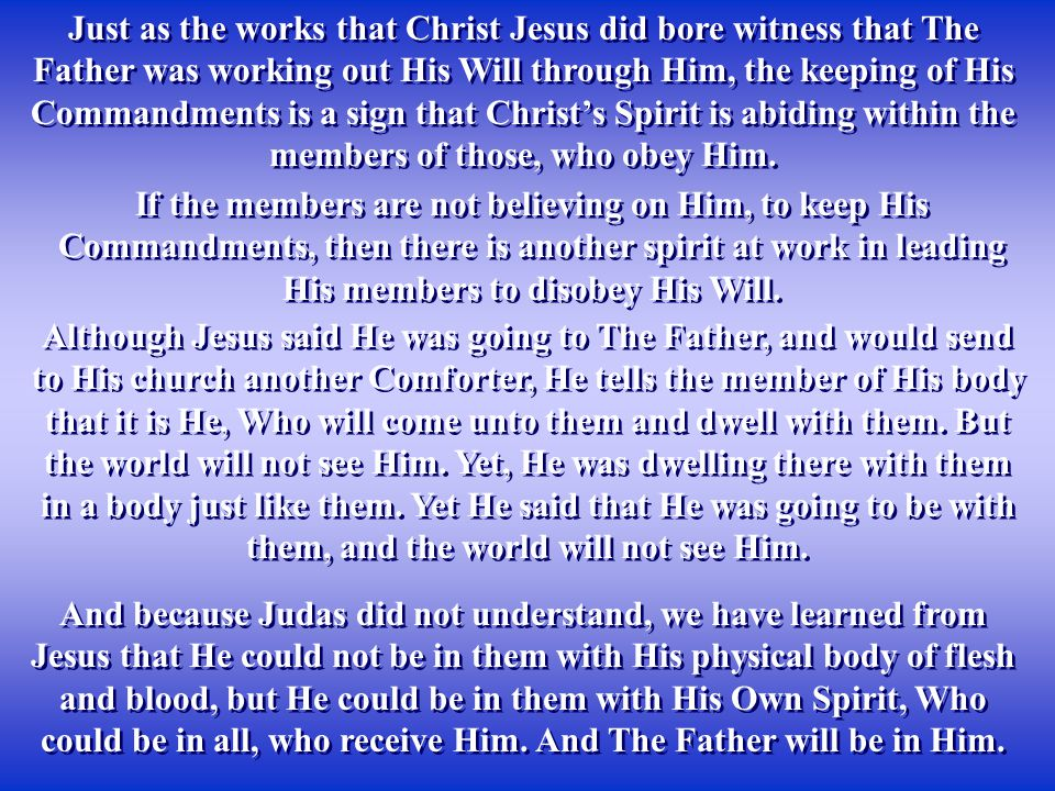Just as the works that Christ Jesus did bore witness that The Father was working out His Will through Him, the keeping of His Commandments is a sign t