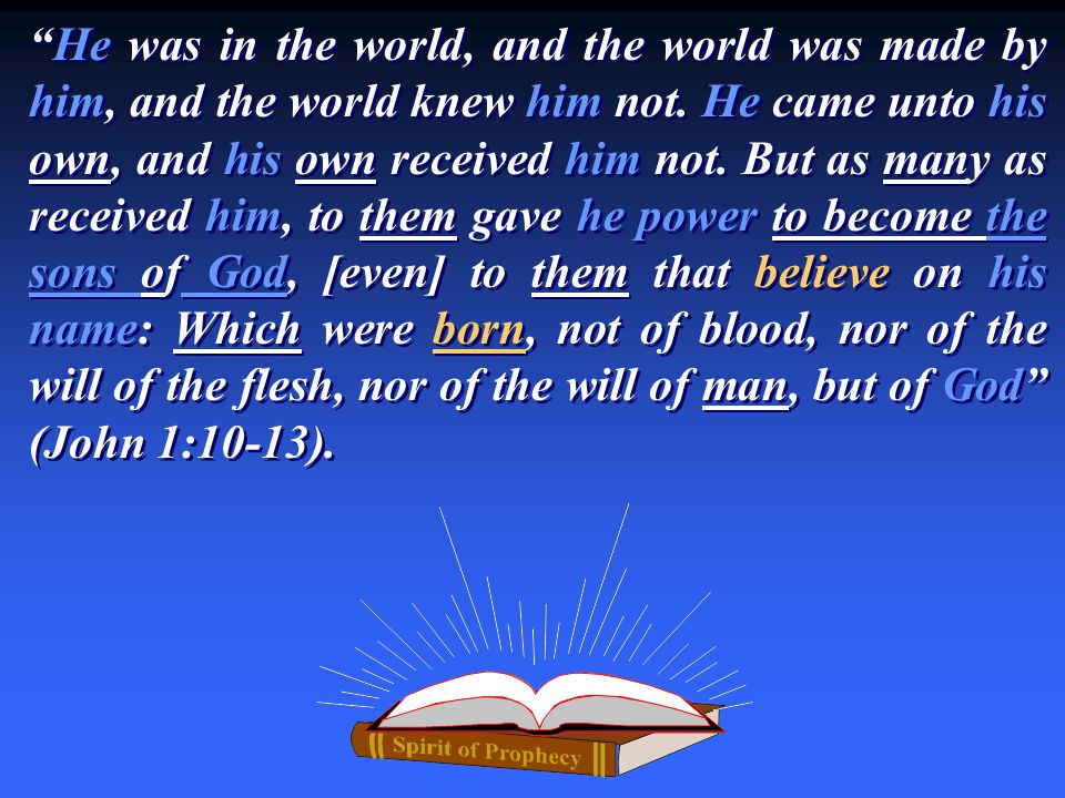 """""""He was in the world, and the world was made by him, and the world knew him not. He came unto his own, and his own received him not. But as many as re"""