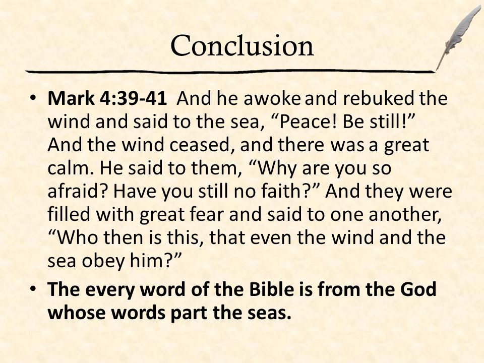 Conclusion Mark 4:39-41 And he awoke and rebuked the wind and said to the sea, Peace.