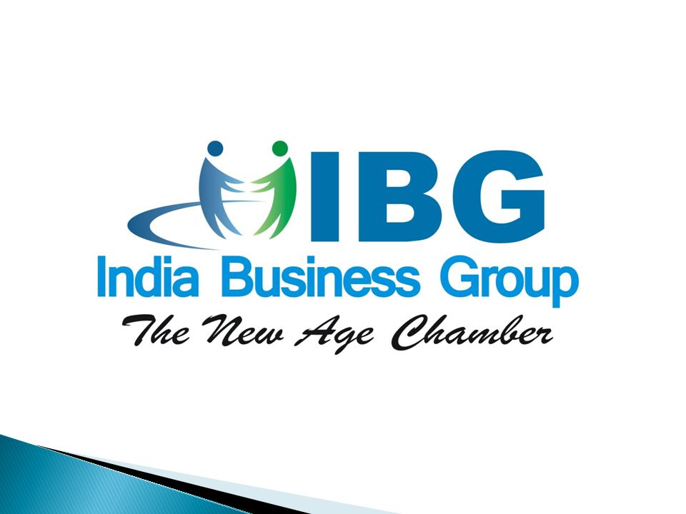 India Business Group (IBG)  Special focus on MSMEs  Global participation  Create more Business Contacts and Leads  Membership projections - 3000+ Members  Plans to use online tools for Member-Member interactions on Global level, like Facebook, Linkedin, Twitter etc.