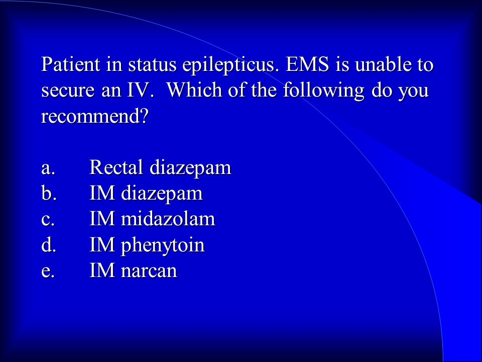 Patient in status epilepticus. EMS is unable to secure an IV.