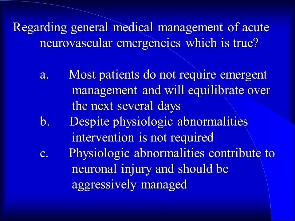 Regarding general medical management of acute neurovascular emergencies which is true.