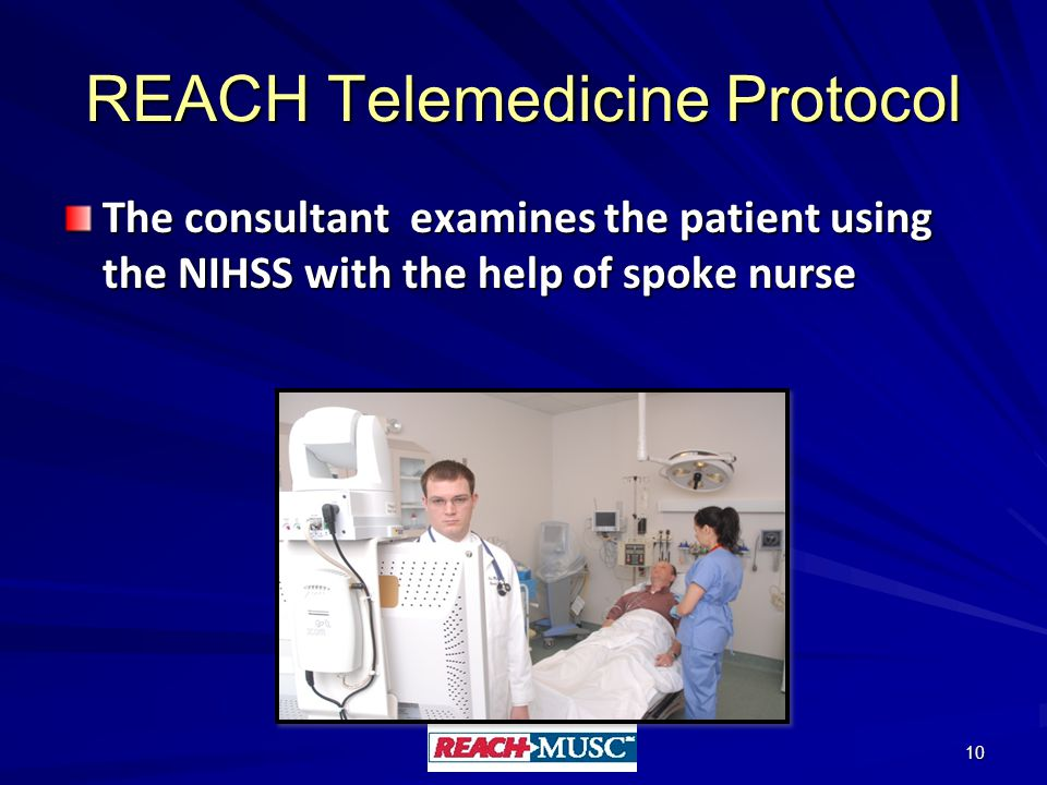 REACH Telemedicine Protocol The consultant examines the patient using the NIHSS with the help of spoke nurse 10