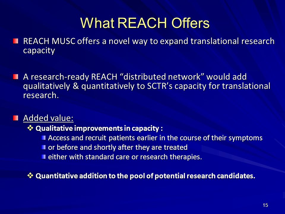 15 What REACH Offers REACH MUSC offers a novel way to expand translational research capacity A research-ready REACH distributed network would add qualitatively & quantitatively to SCTR's capacity for translational research.