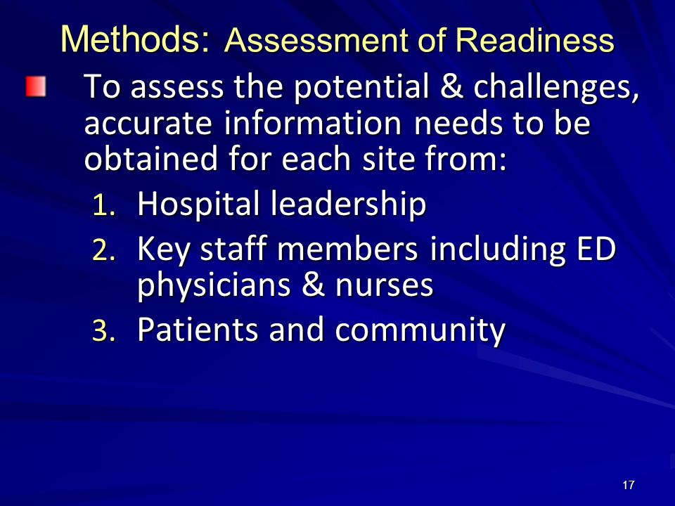 17 Methods: Assessment of Readiness To assess the potential & challenges, accurate information needs to be obtained for each site from: 1.