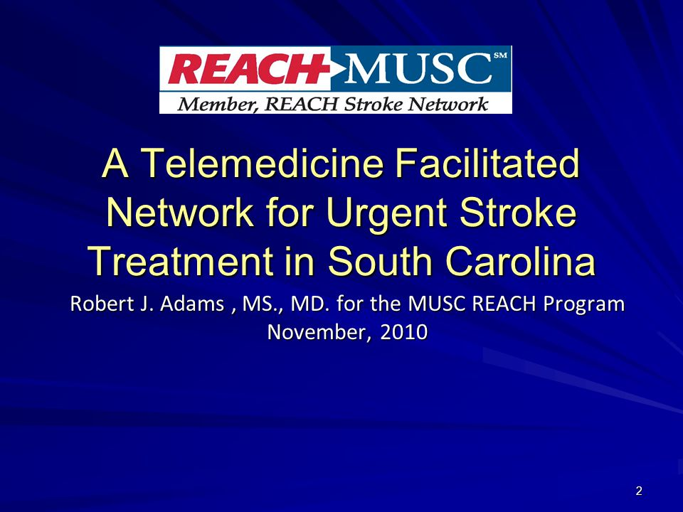 A Telemedicine Facilitated Network for Urgent Stroke Treatment in South Carolina Robert J.