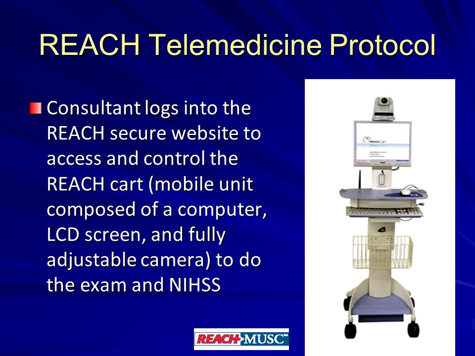 REACH Telemedicine Protocol Consultant logs into the REACH secure website to access and control the REACH cart (mobile unit composed of a computer, LCD screen, and fully adjustable camera) to do the exam and NIHSS 8
