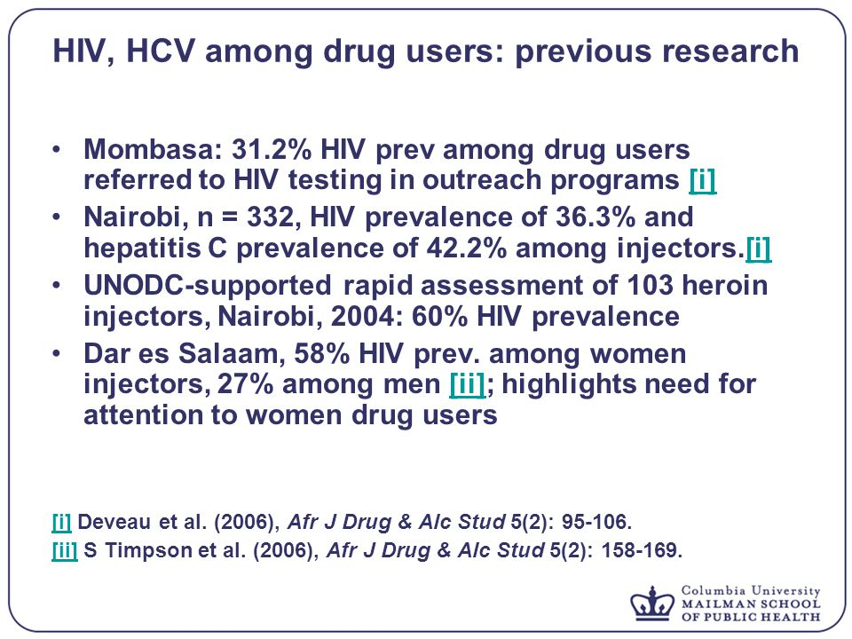 HIV, HCV among drug users: previous research Mombasa: 31.2% HIV prev among drug users referred to HIV testing in outreach programs [i][i] Nairobi, n =