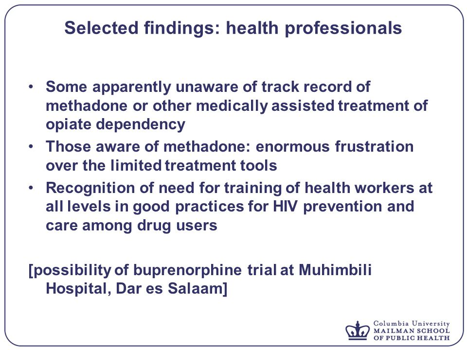 Selected findings: health professionals Some apparently unaware of track record of methadone or other medically assisted treatment of opiate dependenc